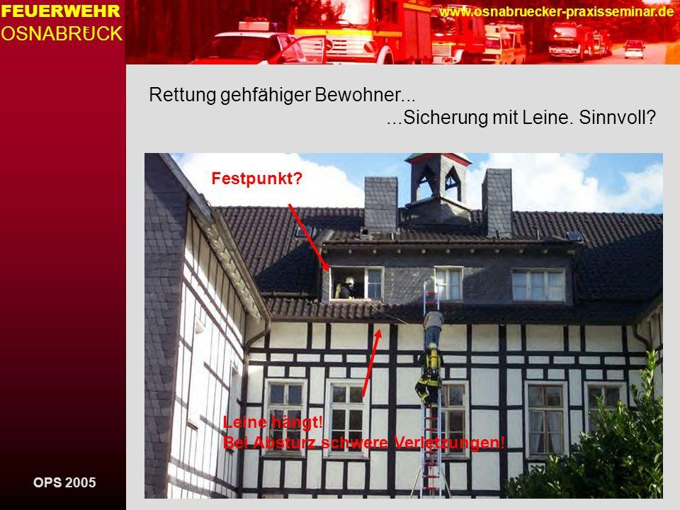 OPS 2005 FEUERWEHR OSNABRUCK E www.osnabruecker-praxisseminar.de Hängen......um Zeit zur Vornahme von Leitern oder Sprungrettungs- geräten zu gewinnen Hängen und fallen......zur Verringerung der Fallhöhe Alternative Selbstrettungen...