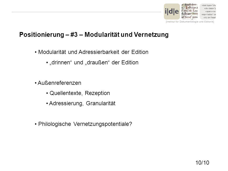 Positionierung – #3 – Modularität und Vernetzung Modularität und Adressierbarkeit der Edition drinnen und draußen der Edition Außenreferenzen Quellent