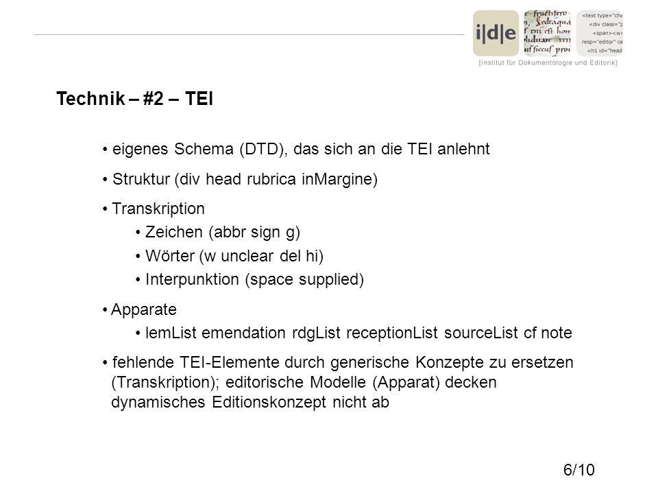Technik – #2 – TEI eigenes Schema (DTD), das sich an die TEI anlehnt Struktur (div head rubrica inMargine) Transkription Zeichen (abbr sign g) Wörter