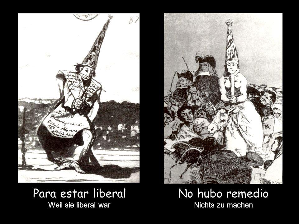 No hubo remedio Nichts zu machen Para estar liberal Weil sie liberal war