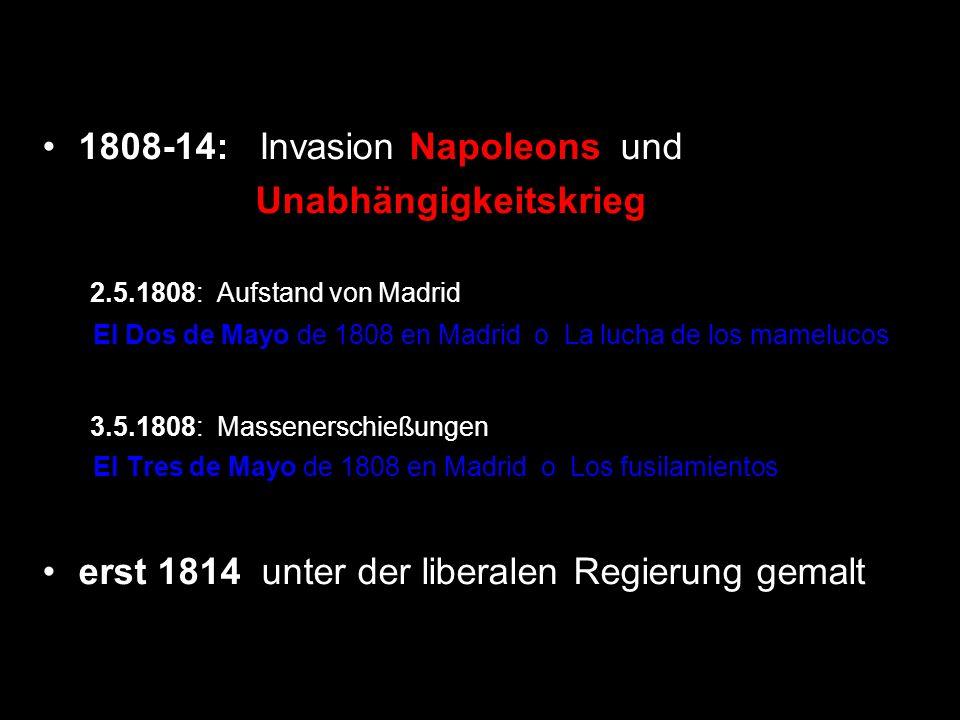 1808-14: Invasion Napoleons und Unabhängigkeitskrieg 2.5.1808: Aufstand von Madrid El Dos de Mayo de 1808 en Madrid o La lucha de los mamelucos 3.5.18