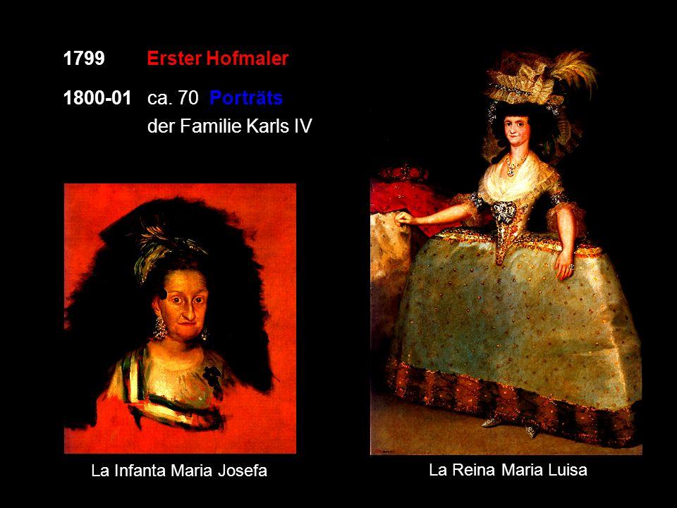 1799 Erster Hofmaler 1800-01 ca. 70 Porträts der Familie Karls IV La Infanta Maria Josefa La Reina Maria Luisa