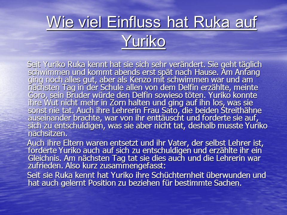 Wie viel Einfluss hat Ruka auf Yuriko Wie viel Einfluss hat Ruka auf Yuriko Seit Yuriko Ruka kennt hat sie sich sehr verändert. Sie geht täglich schwi