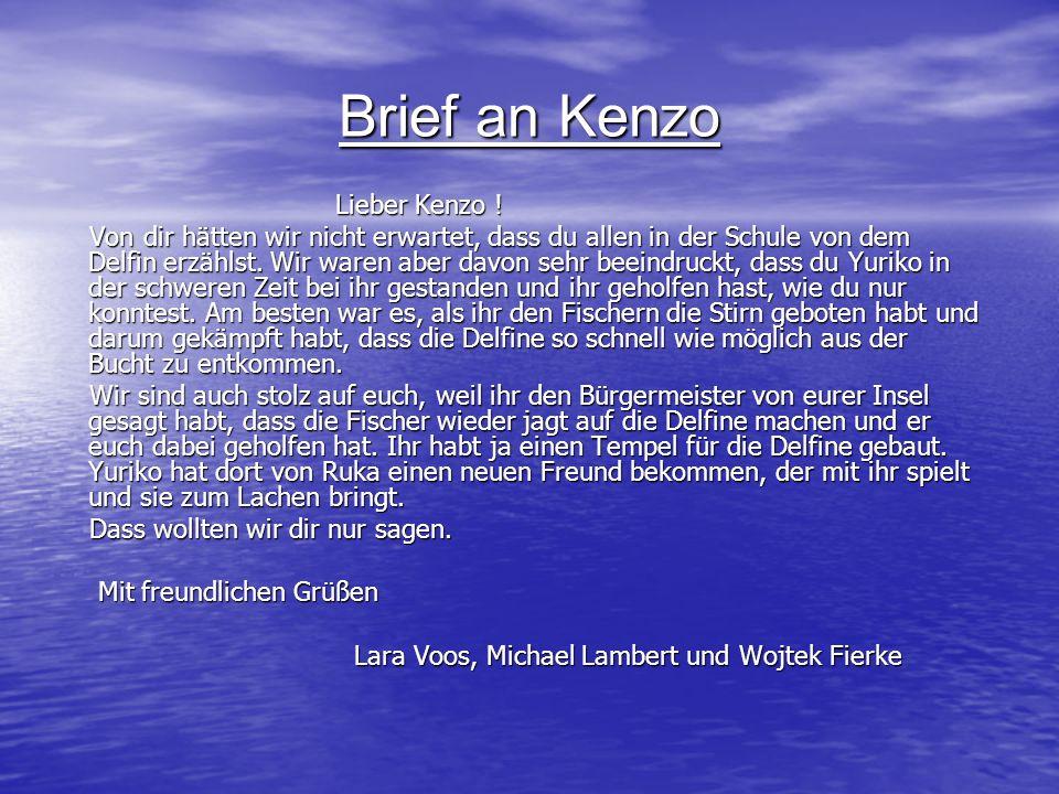 Brief an Kenzo Lieber Kenzo ! Lieber Kenzo ! Von dir hätten wir nicht erwartet, dass du allen in der Schule von dem Delfin erzählst. Wir waren aber da