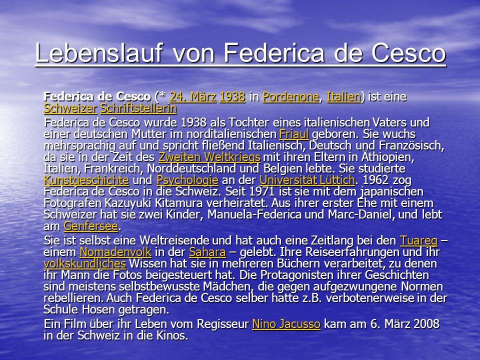 Lebenslauf von Federica de Cesco Federica de Cesco (* 24. März 1938 in Pordenone, Italien) ist eine Schweizer Schriftstellerin Federica de Cesco (* 24
