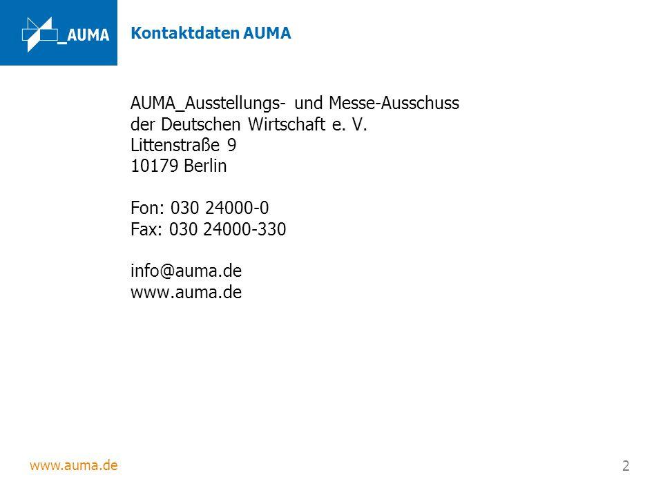 www.auma.de 2 Kontaktdaten AUMA AUMA_Ausstellungs- und Messe-Ausschuss der Deutschen Wirtschaft e. V. Littenstraße 9 10179 Berlin Fon: 030 24000-0 Fax