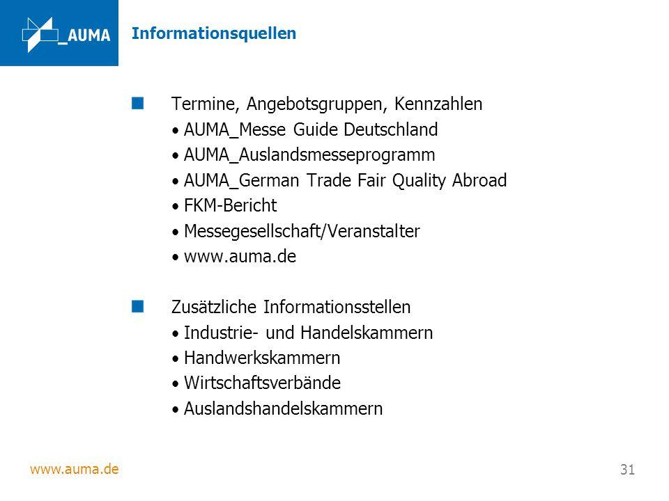 www.auma.de 31 Informationsquellen Termine, Angebotsgruppen, Kennzahlen AUMA_Messe Guide Deutschland AUMA_Auslandsmesseprogramm AUMA_German Trade Fair
