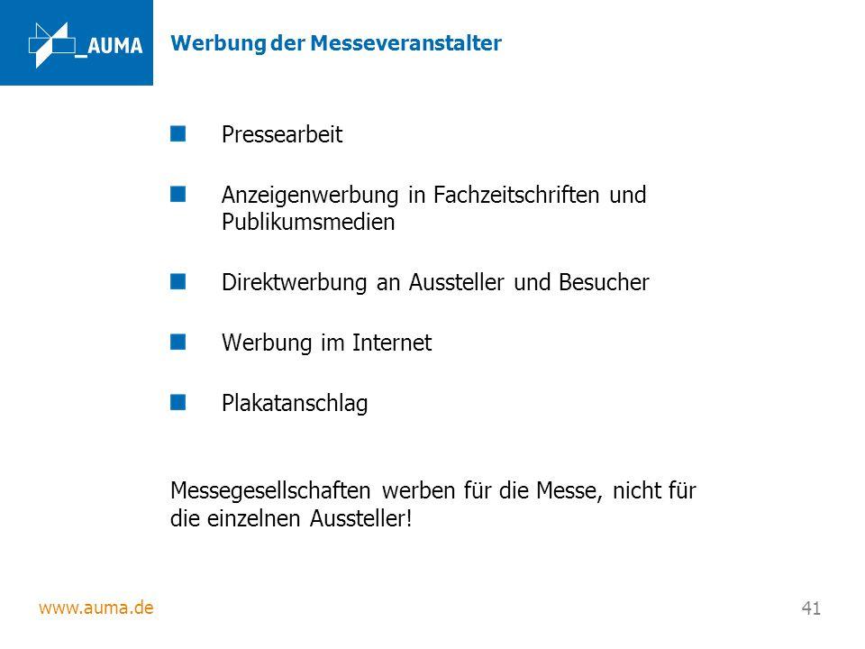 www.auma.de 41 Werbung der Messeveranstalter Pressearbeit Anzeigenwerbung in Fachzeitschriften und Publikumsmedien Direktwerbung an Aussteller und Bes