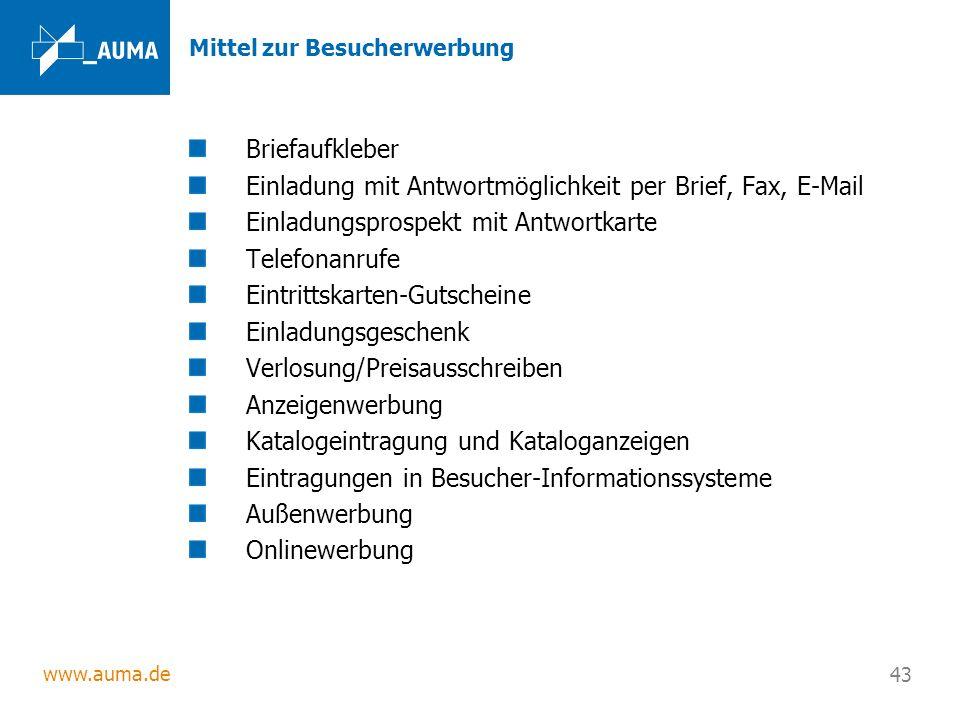 www.auma.de 43 Mittel zur Besucherwerbung Briefaufkleber Einladung mit Antwortmöglichkeit per Brief, Fax, E-Mail Einladungsprospekt mit Antwortkarte T