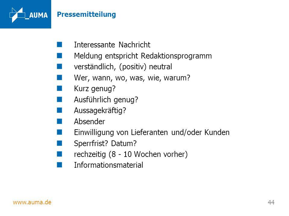 www.auma.de 44 Pressemitteilung Interessante Nachricht Meldung entspricht Redaktionsprogramm verständlich, (positiv) neutral Wer, wann, wo, was, wie,