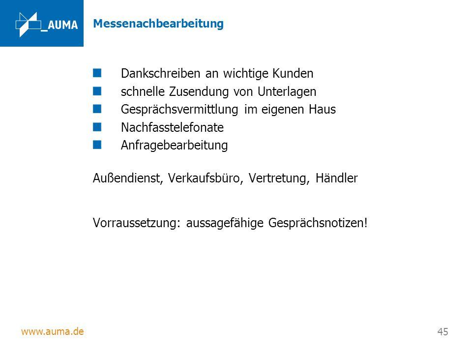 www.auma.de 45 Messenachbearbeitung Dankschreiben an wichtige Kunden schnelle Zusendung von Unterlagen Gesprächsvermittlung im eigenen Haus Nachfasste