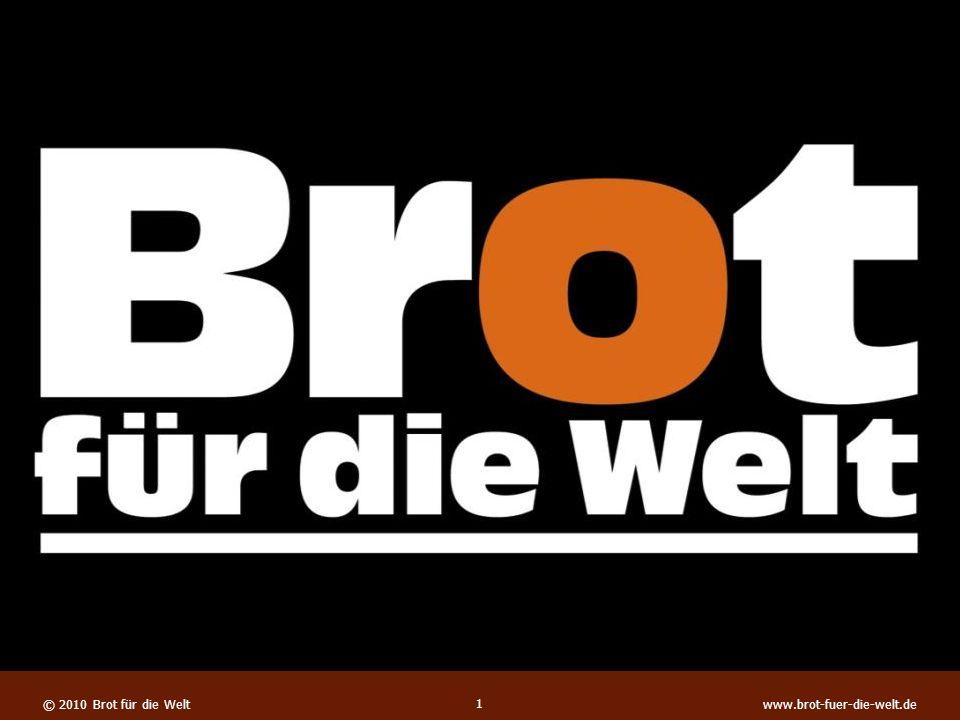© 2008 Brot für die Welt www.brot-fuer-die-welt.de © 2010 Brot für die Weltwww.brot-fuer-die-welt.de 1