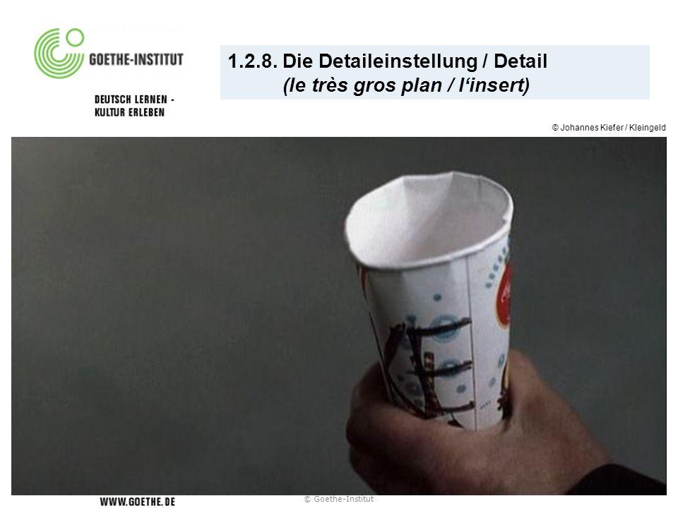 1.2.8. Die Detaileinstellung / Detail (le très gros plan / linsert) © Goethe-Institut © Johannes Kiefer / Kleingeld