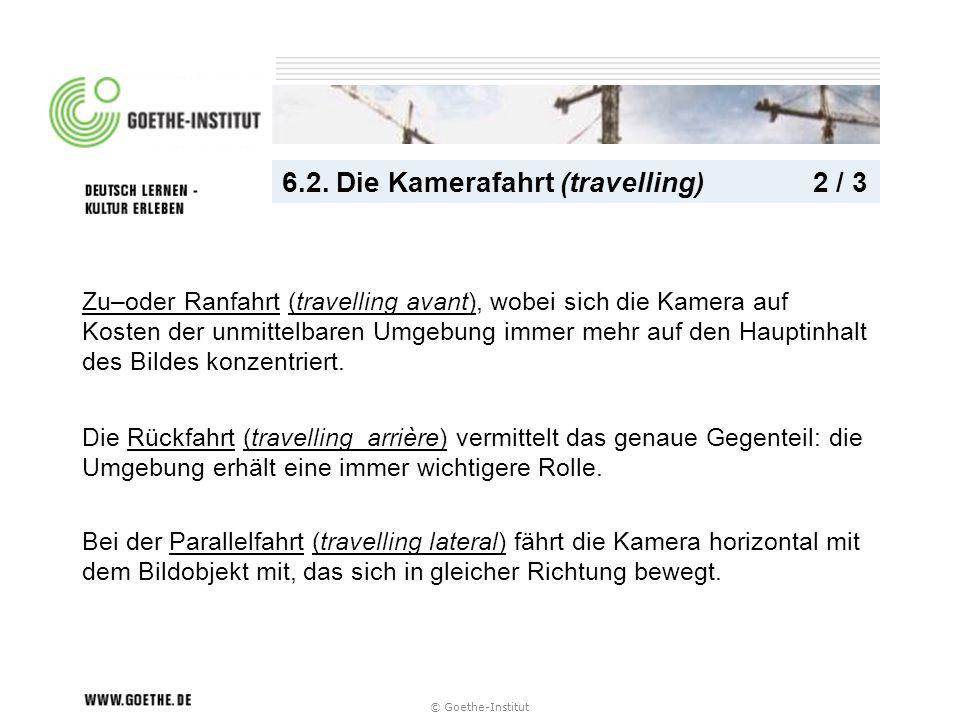 © Goethe-Institut 6.2. Die Kamerafahrt (travelling) 2 / 3 Zu–oder Ranfahrt (travelling avant), wobei sich die Kamera auf Kosten der unmittelbaren Umge