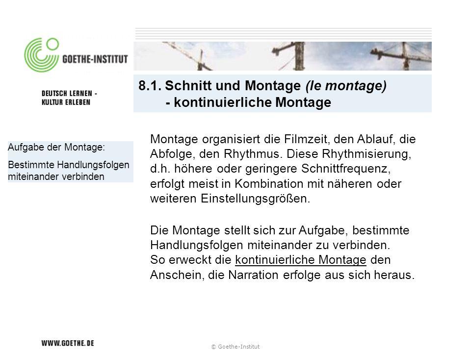 © Goethe-Institut Aufgabe der Montage: Bestimmte Handlungsfolgen miteinander verbinden 8.1. Schnitt und Montage (le montage) - kontinuierliche Montage