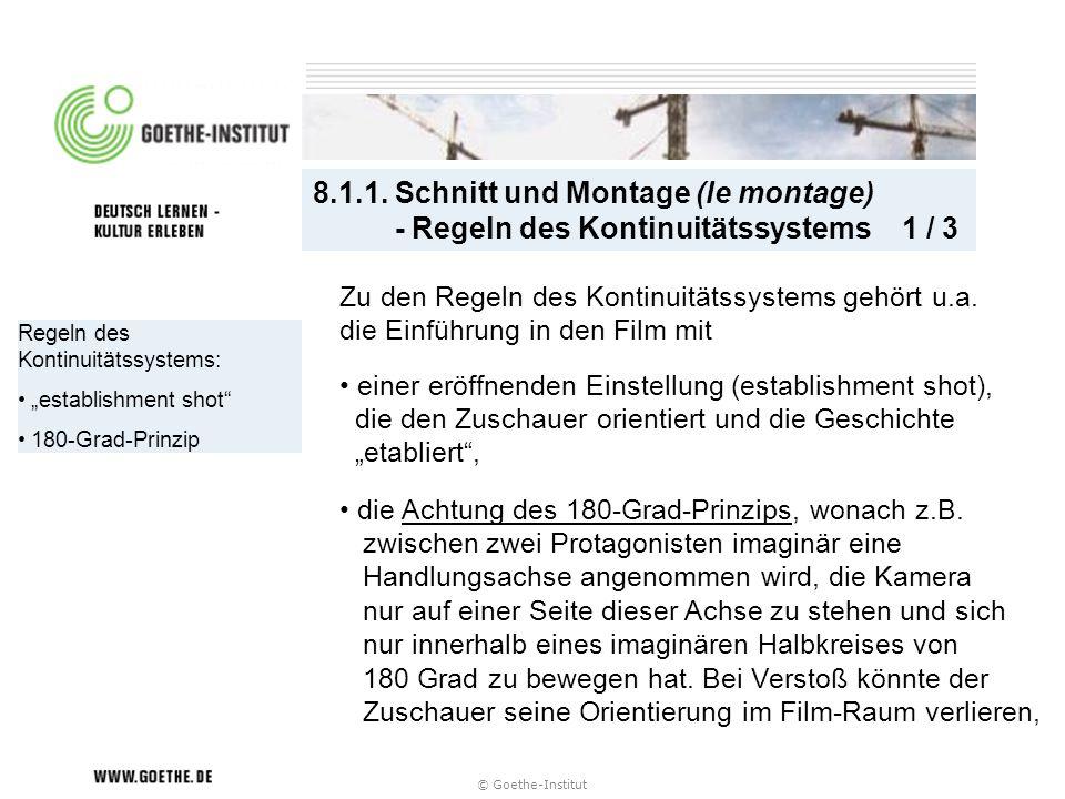 © Goethe-Institut Regeln des Kontinuitätssystems: establishment shot 180-Grad-Prinzip 8.1.1. Schnitt und Montage (le montage) - Regeln des Kontinuität