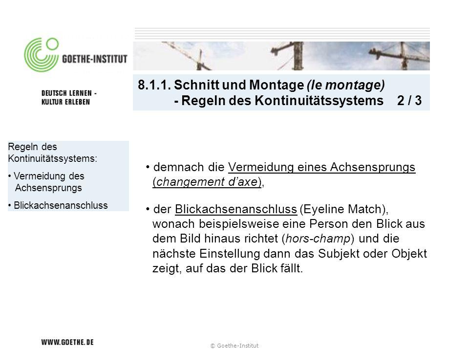 © Goethe-Institut Regeln des Kontinuitätssystems: Vermeidung des Achsensprungs Blickachsenanschluss 8.1.1. Schnitt und Montage (le montage) - Regeln d