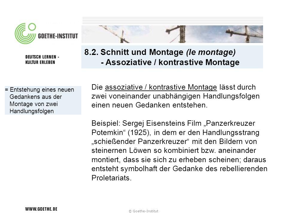 © Goethe-Institut = Entstehung eines neuen Gedankens aus der Montage von zwei Handlungsfolgen 8.2. Schnitt und Montage (le montage) - Assoziative / ko