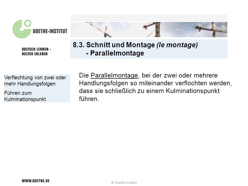 © Goethe-Institut Verflechtung von zwei oder mehr Handlungsfolgen Führen zum Kulminationspunkt 8.3. Schnitt und Montage (le montage) - Parallelmontage