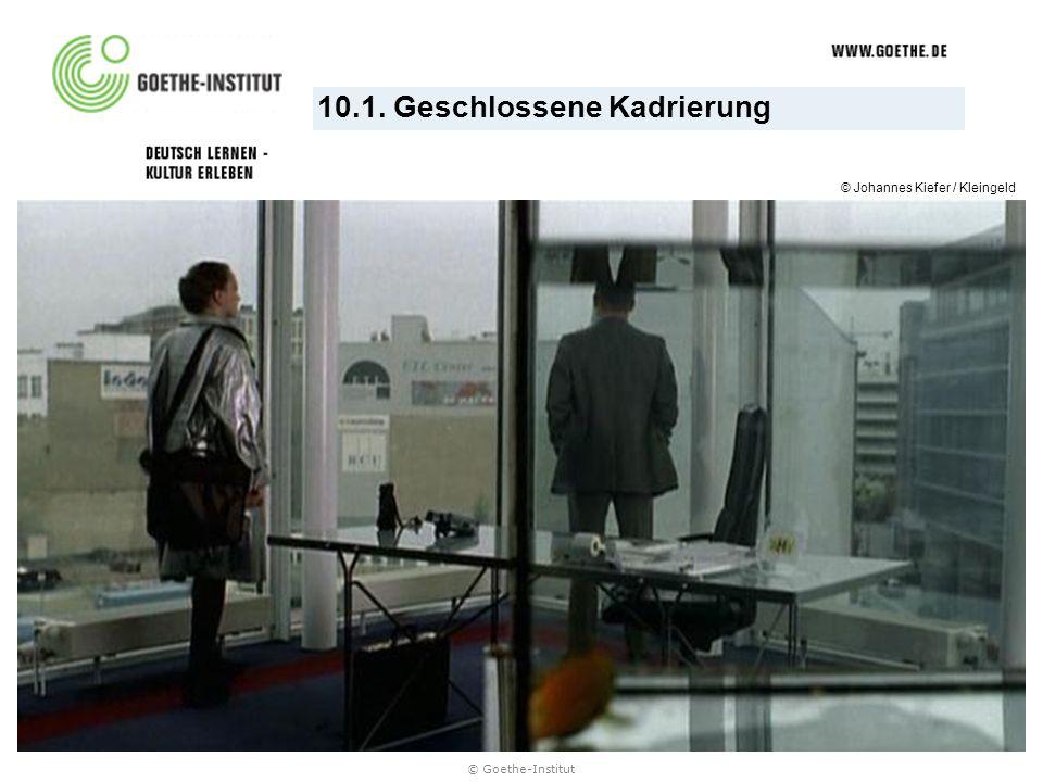 © Goethe-Institut 10.1. Geschlossene Kadrierung © Johannes Kiefer / Kleingeld