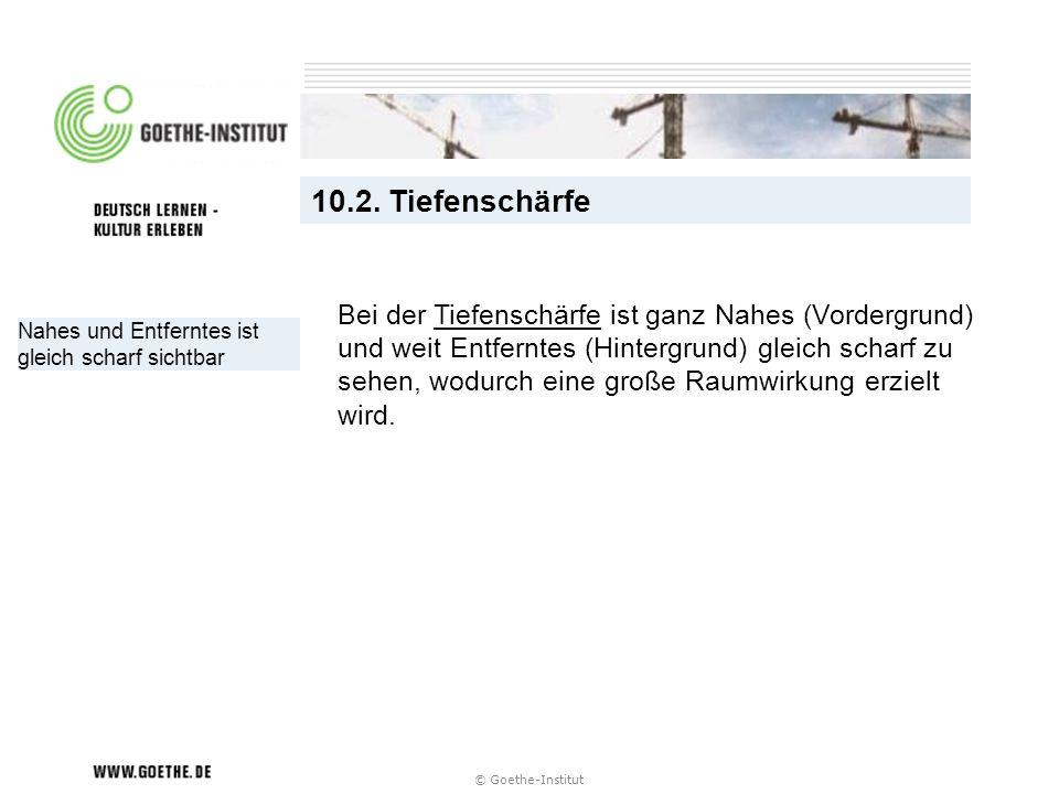 © Goethe-Institut Nahes und Entferntes ist gleich scharf sichtbar 10.2. Tiefenschärfe Bei der Tiefenschärfe ist ganz Nahes (Vordergrund) und weit Entf