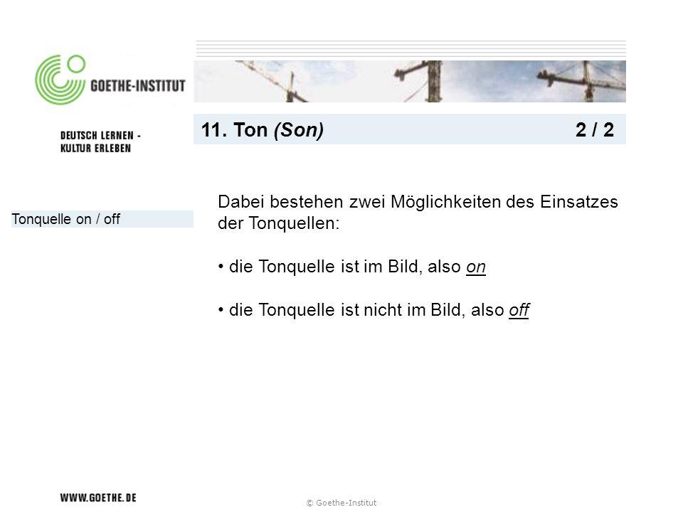 © Goethe-Institut Tonquelle on / off 11. Ton (Son) 2 / 2 Dabei bestehen zwei Möglichkeiten des Einsatzes der Tonquellen: die Tonquelle ist im Bild, al