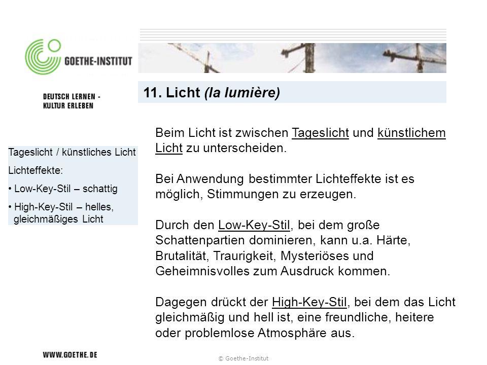 © Goethe-Institut Tageslicht / künstliches Licht Lichteffekte: Low-Key-Stil – schattig High-Key-Stil – helles, gleichmäßiges Licht 11. Licht (la lumiè