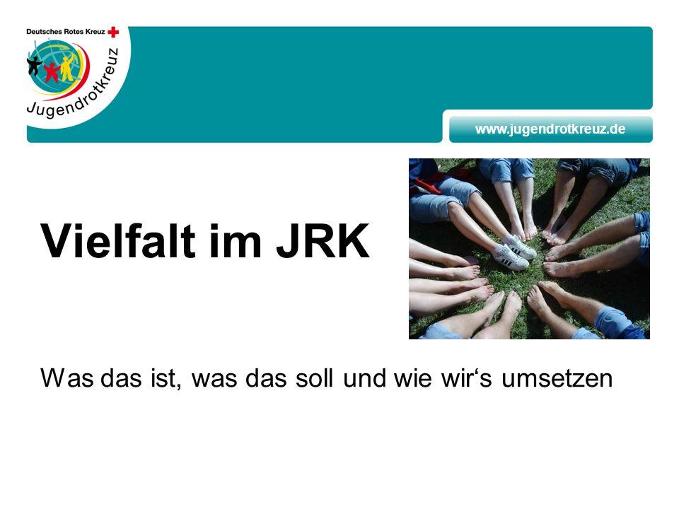 www.jugendrotkreuz.de Vielfalt im JRK Was das ist, was das soll und wie wirs umsetzen