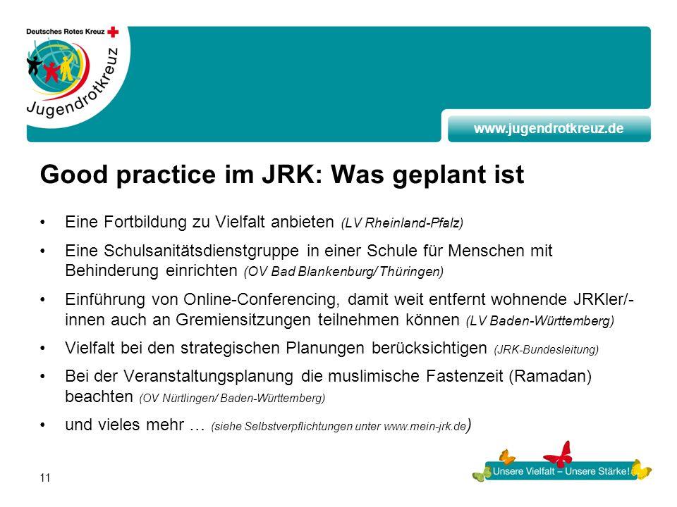 www.jugendrotkreuz.de 11 Good practice im JRK: Was geplant ist Eine Fortbildung zu Vielfalt anbieten (LV Rheinland-Pfalz) Eine Schulsanitätsdienstgrup