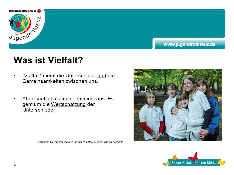 www.jugendrotkreuz.de 4 Was ist Vielfalt? Vielfalt meint die Unterschiede und die Gemeinsamkeiten zwischen uns. Aber: Vielfalt alleine reicht nicht au