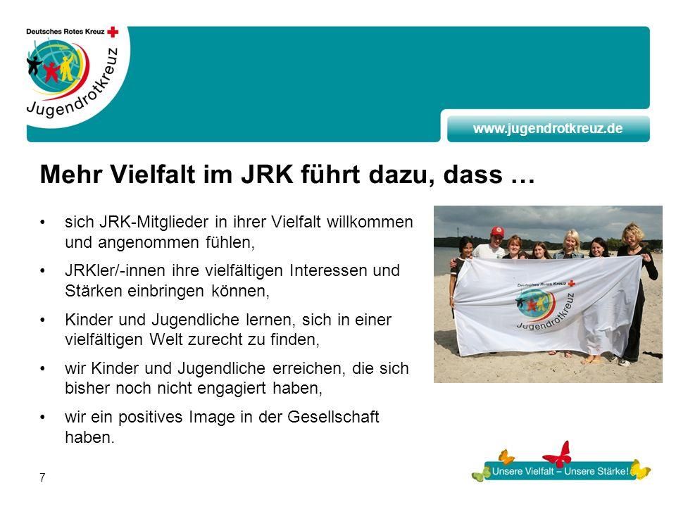 www.jugendrotkreuz.de 7 Mehr Vielfalt im JRK führt dazu, dass … sich JRK-Mitglieder in ihrer Vielfalt willkommen und angenommen fühlen, JRKler/-innen