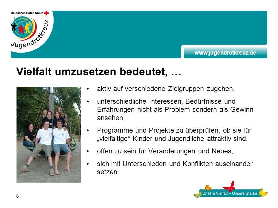 www.jugendrotkreuz.de 8 Vielfalt umzusetzen bedeutet, … aktiv auf verschiedene Zielgruppen zugehen, unterschiedliche Interessen, Bedürfnisse und Erfah