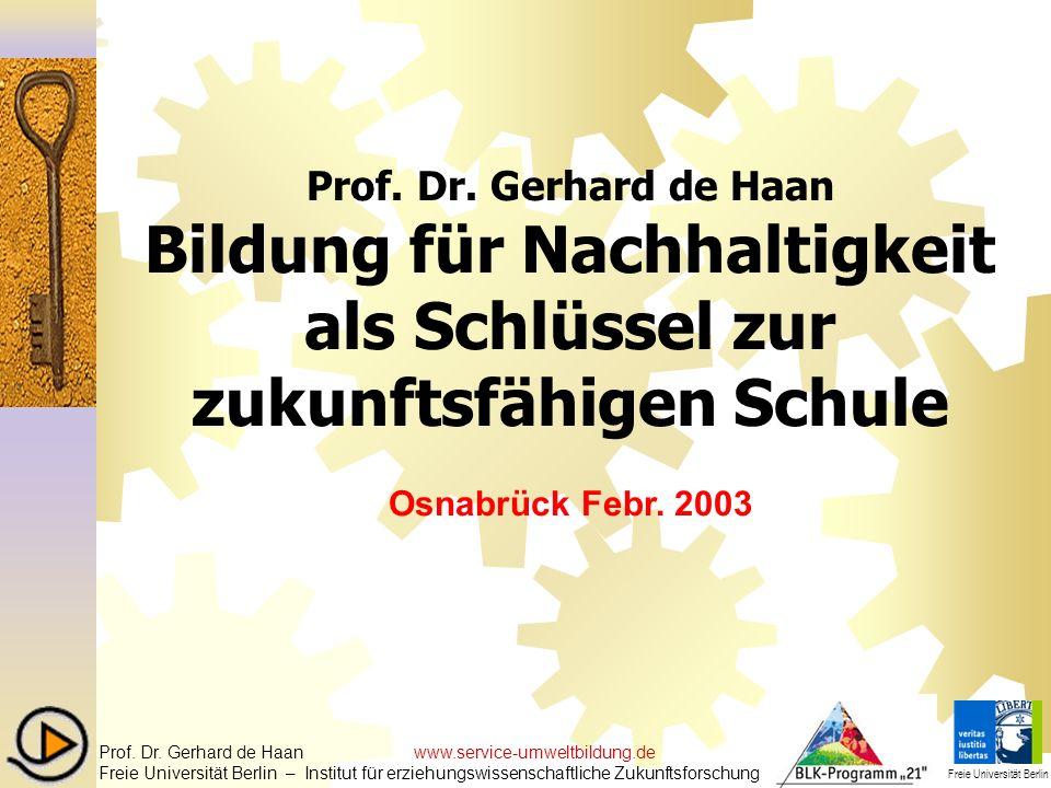 Prof. Dr. Gerhard de Haan Bildung für Nachhaltigkeit als Schlüssel zur zukunftsfähigen Schule Osnabrück Febr. 2003 Prof. Dr. Gerhard de Haan www.servi