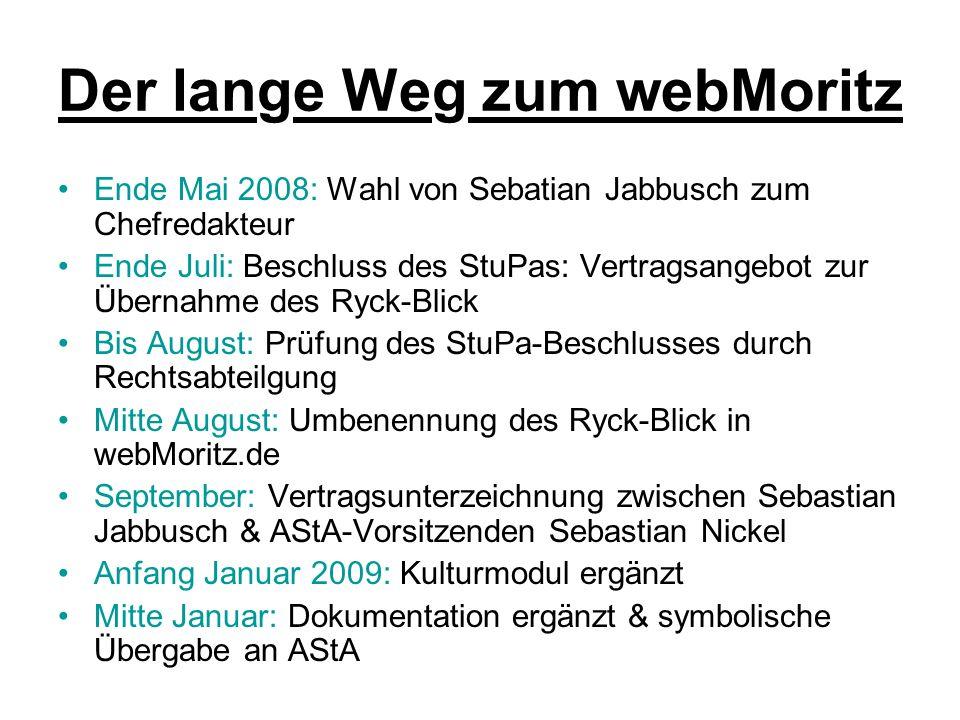 Der lange Weg zum webMoritz Ende Mai 2008: Wahl von Sebatian Jabbusch zum Chefredakteur Ende Juli: Beschluss des StuPas: Vertragsangebot zur Übernahme