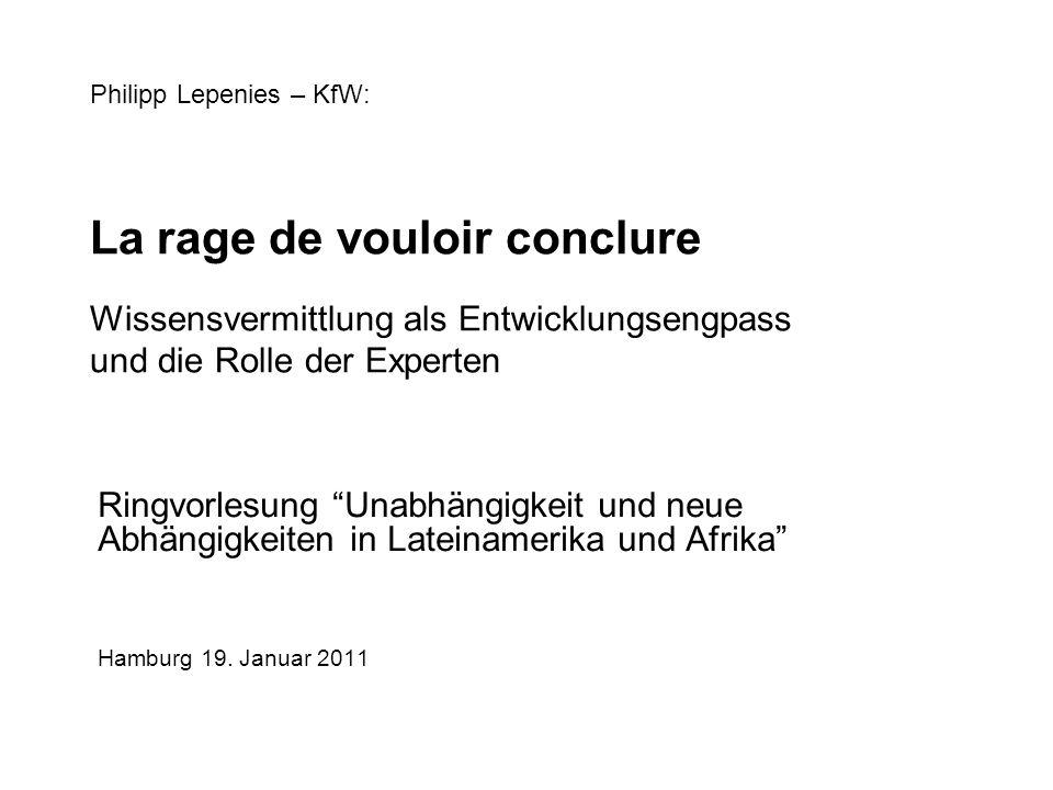 Philipp Lepenies – KfW: La rage de vouloir conclure Wissensvermittlung als Entwicklungsengpass und die Rolle der Experten Ringvorlesung Unabhängigkeit