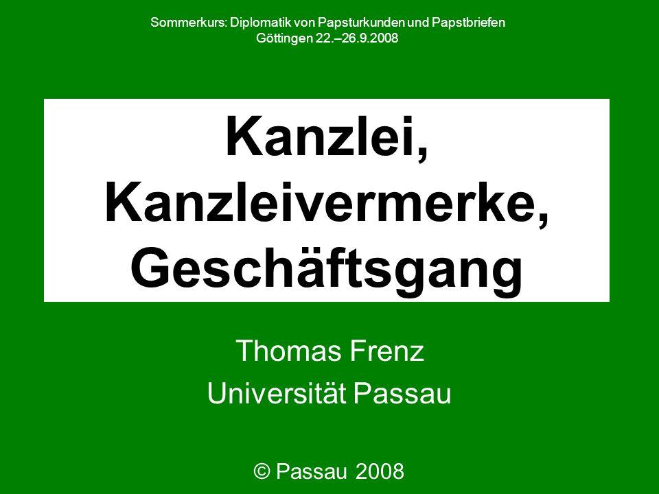 Kanzlei, Kanzleivermerke, Geschäftsgang Thomas Frenz Universität Passau © Passau 2008 Sommerkurs: Diplomatik von Papsturkunden und Papstbriefen Göttin