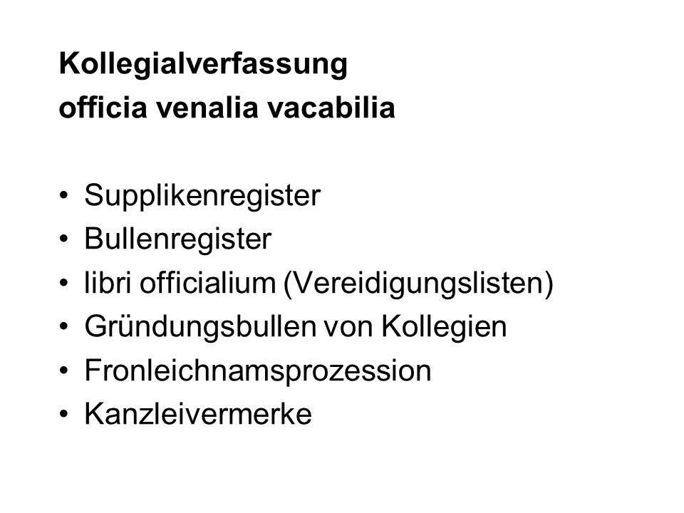Kollegialverfassung officia venalia vacabilia Supplikenregister Bullenregister libri officialium (Vereidigungslisten) Gründungsbullen von Kollegien Fr