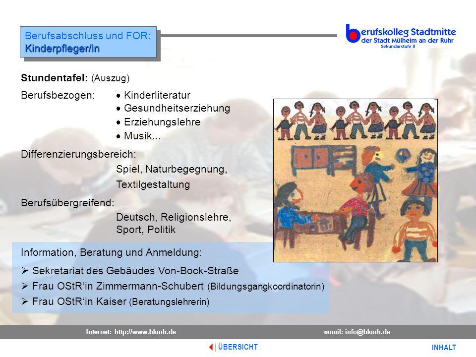 Internet: http://www.bkmh.deemail: info@bkmh.de INHALT ÜBERSICHT Berufsabschluss und FOR:Kinderpfleger/in Kinderpfleger/in Information, Beratung und A