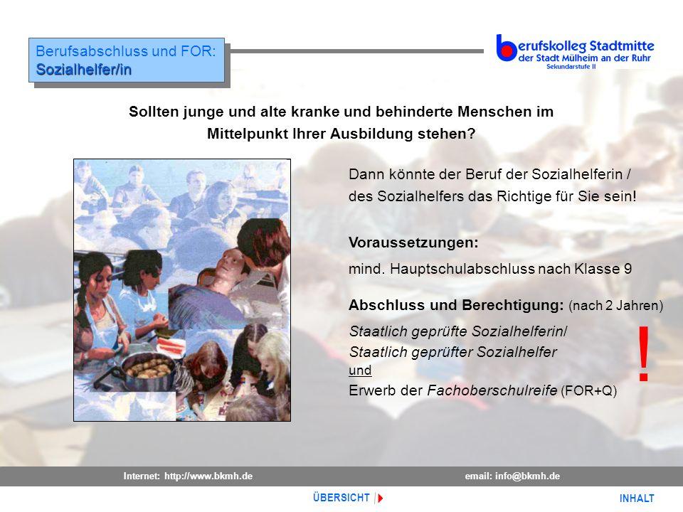 Internet: http://www.bkmh.deemail: info@bkmh.de INHALT ÜBERSICHT Berufsabschluss und FOR:Sozialhelfer/in Sozialhelfer/in Sollten junge und alte kranke