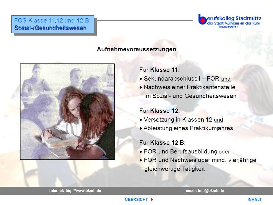 Internet: http://www.bkmh.deemail: info@bkmh.de INHALT ÜBERSICHT FOS Klasse 11,12 und 12 B:Sozial-/Gesundheitswesen Sozial-/Gesundheitswesen Aufnahmev