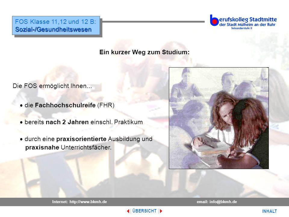 Internet: http://www.bkmh.deemail: info@bkmh.de INHALT ÜBERSICHT FOS Klasse 11,12 und 12 B:Sozial-/Gesundheitswesen Sozial-/Gesundheitswesen Die FOS e
