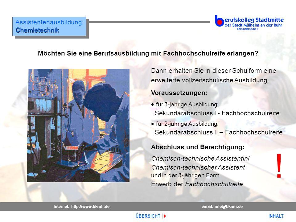 Internet: http://www.bkmh.deemail: info@bkmh.de INHALT ÜBERSICHT Assistentenausbildung:Chemietechnik Chemietechnik Voraussetzungen: für 3-jährige Ausb