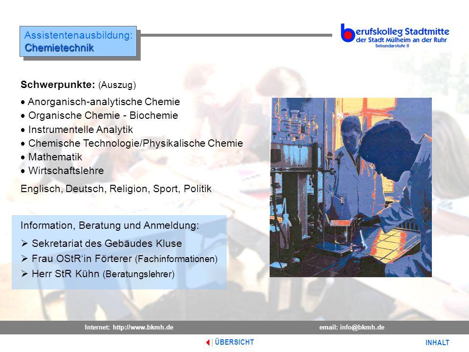 Internet: http://www.bkmh.deemail: info@bkmh.de INHALT ÜBERSICHT Assistentenausbildung:Chemietechnik Chemietechnik Information, Beratung und Anmeldung