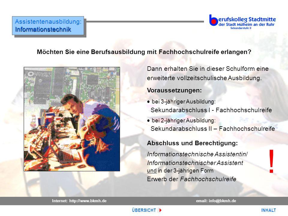 Internet: http://www.bkmh.deemail: info@bkmh.de INHALT ÜBERSICHT Assistentenausbildung:Informationstechnik Informationstechnik Voraussetzungen: bei 3-