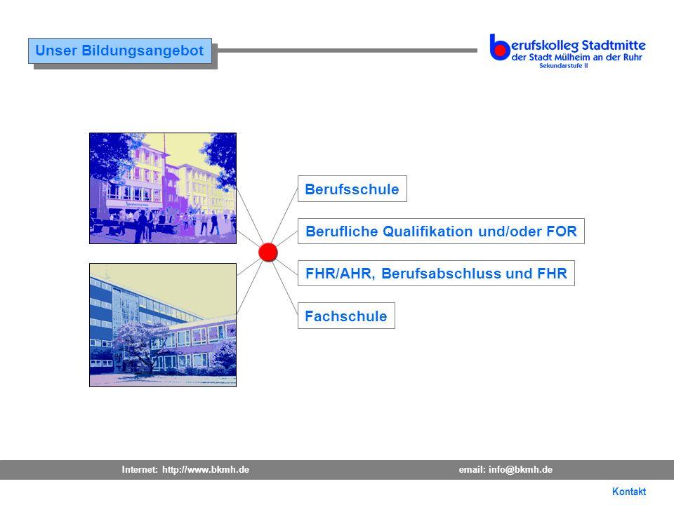 Internet: http://www.bkmh.deemail: info@bkmh.de INHALT Unser Bildungsangebot Kontakt Berufsschule Berufliche Qualifikation und/oder FOR FHR/AHR, Beruf