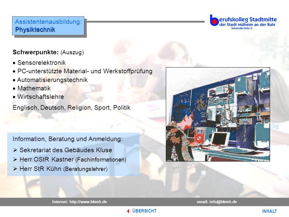 Internet: http://www.bkmh.deemail: info@bkmh.de INHALT Assistentenausbildung:Physiktechnik Physiktechnik ÜBERSICHT Information, Beratung und Anmeldung