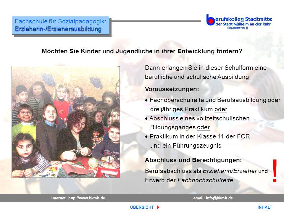 Internet: http://www.bkmh.deemail: info@bkmh.de INHALT ÜBERSICHT Fachschule für Sozialpädagogik:Erzieherin-/Erzieherausbildung Erzieherin-/Erzieheraus