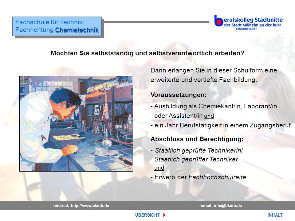 Internet: http://www.bkmh.deemail: info@bkmh.de INHALT ÜBERSICHT Fachschule für Technik: Chemietechnik Fachrichtung Chemietechnik Fachschule für Techn
