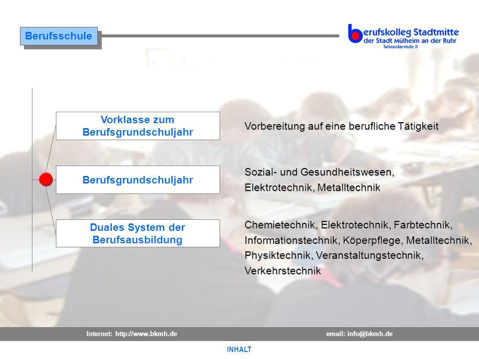 Internet: http://www.bkmh.deemail: info@bkmh.de INHALT Berufsschule INHALT Vorklasse zum Berufsgrundschuljahr Duales System der BerufsausbildungSozial