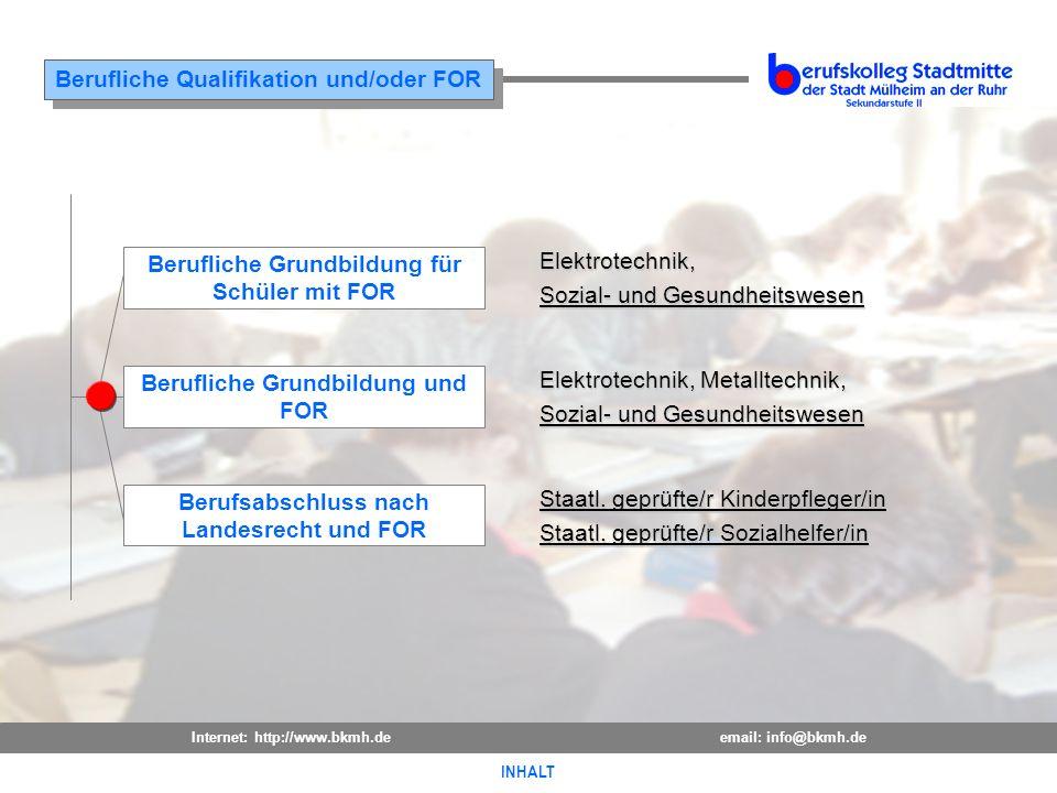 Internet: http://www.bkmh.deemail: info@bkmh.de INHALT Berufliche Qualifikation und/oder FOR INHALT Berufliche Grundbildung für Schüler mit FOR Berufl